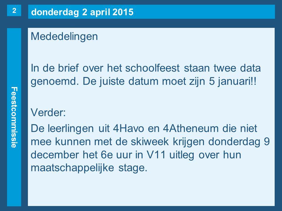 donderdag 2 april 2015 Feestcommissie Mededelingen In de brief over het schoolfeest staan twee data genoemd. De juiste datum moet zijn 5 januari!! Ver