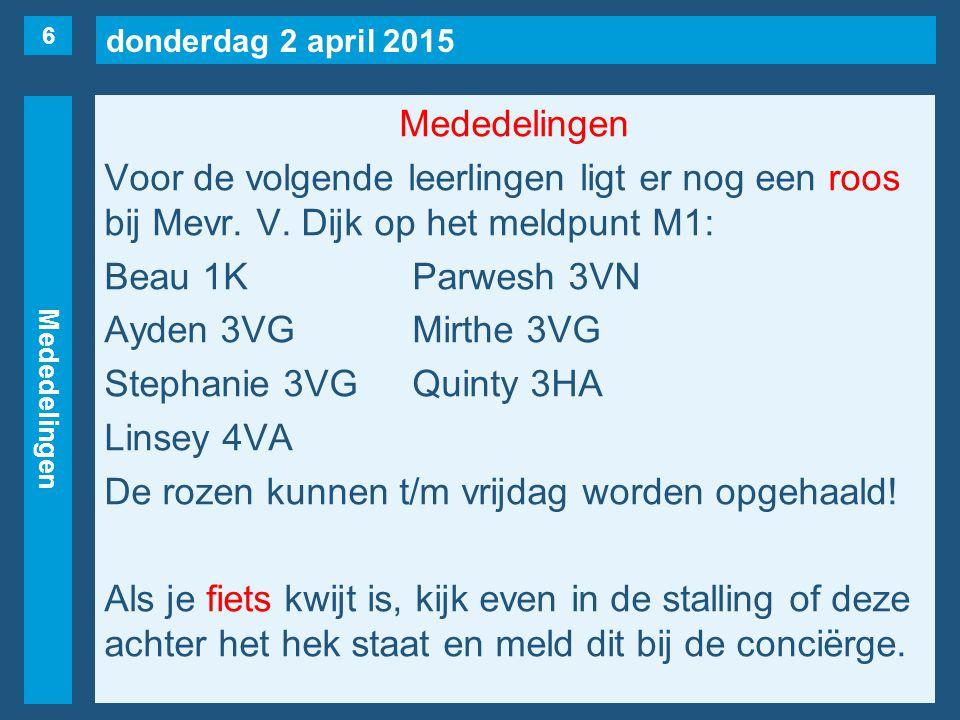 donderdag 2 april 2015 Mededelingen Voor de volgende leerlingen ligt er nog een roos bij Mevr.