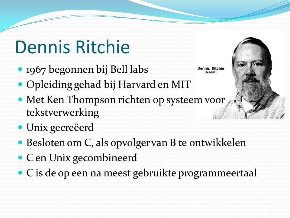 Dennis Ritchie 1967 begonnen bij Bell labs Opleiding gehad bij Harvard en MIT Met Ken Thompson richten op systeem voor tekstverwerking Unix gecreëerd
