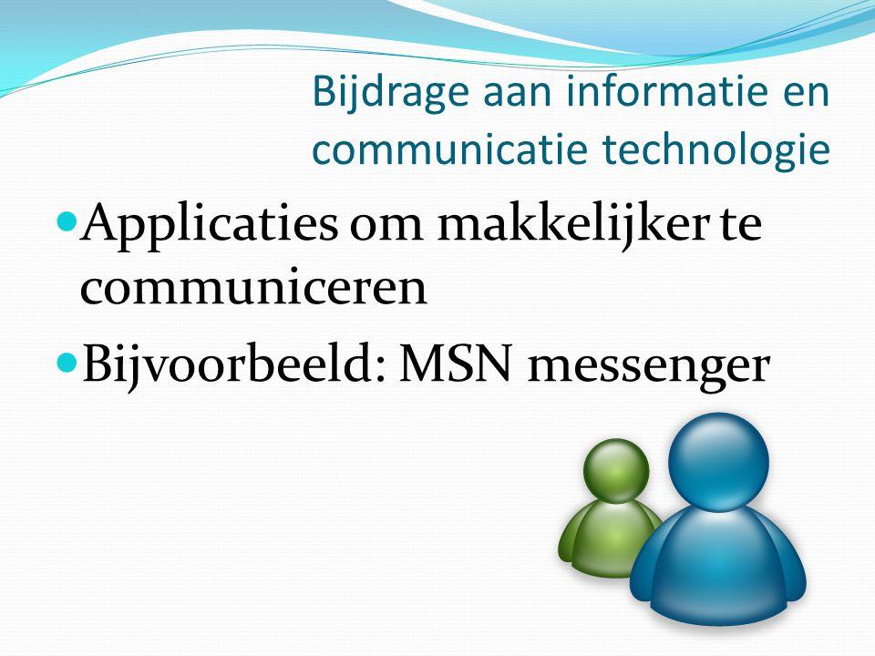 Bijdrage aan informatie en communicatie technologie Applicaties om makkelijker te communiceren Bijvoorbeeld: MSN messenger