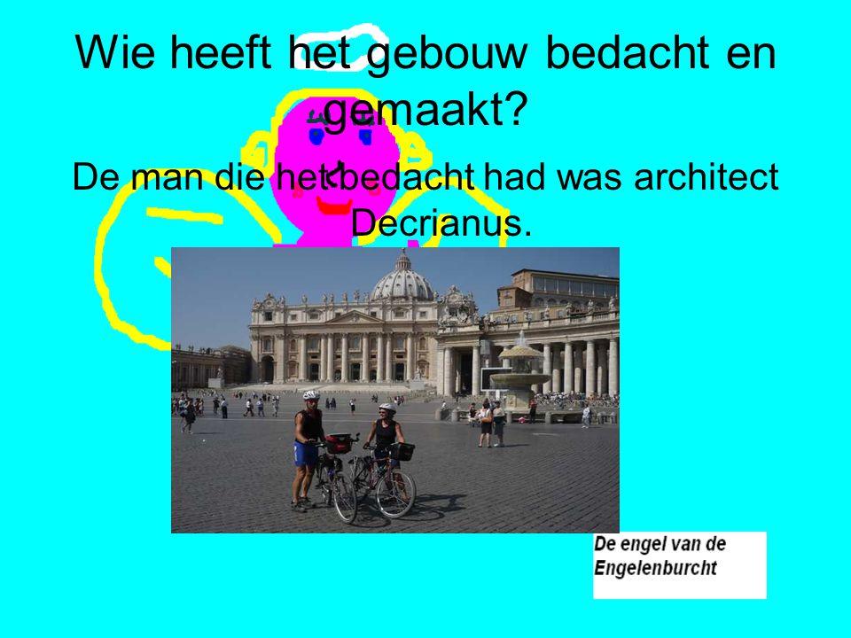 Wie heeft het gebouw bedacht en gemaakt? De man die het bedacht had was architect Decrianus.