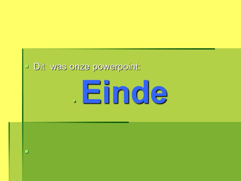 DDDDit was onze powerpoint:  E E E Einde