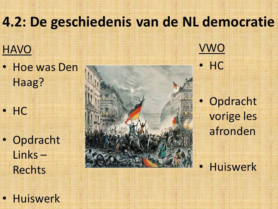 4.2: De geschiedenis van de NL democratie VWO HC Opdracht vorige les afronden Huiswerk HAVO Hoe was Den Haag? HC Opdracht Links – Rechts Huiswerk