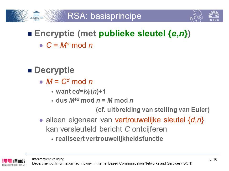 Informatiebeveiliging Department of Information Technology – Internet Based Communication Networks and Services (IBCN) p. 16 RSA: basisprincipe Encryp