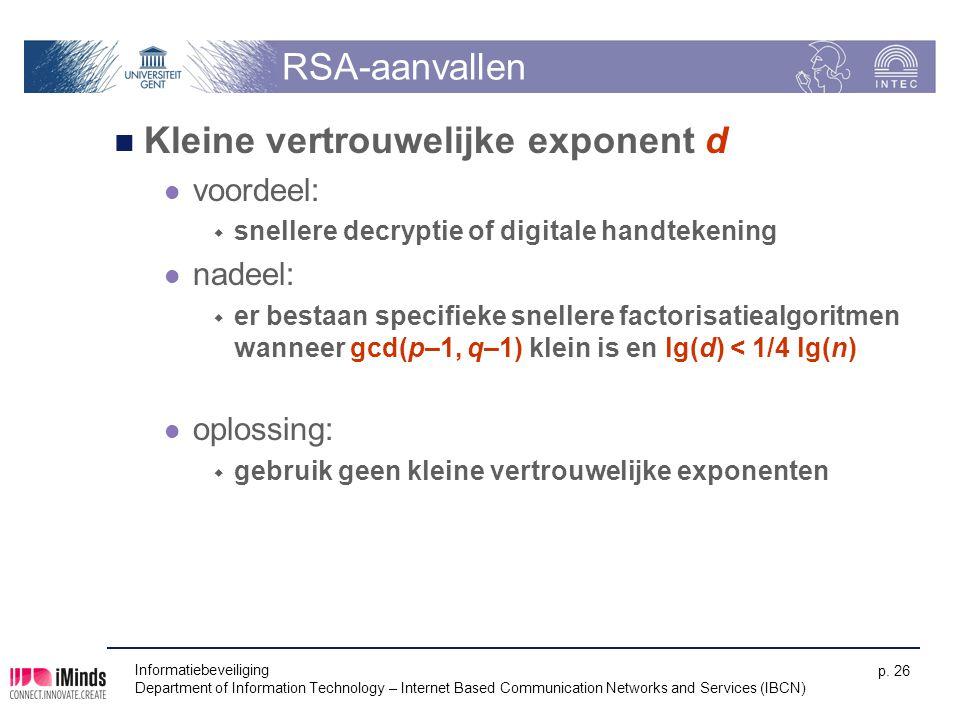 Informatiebeveiliging Department of Information Technology – Internet Based Communication Networks and Services (IBCN) p. 26 RSA-aanvallen Kleine vert