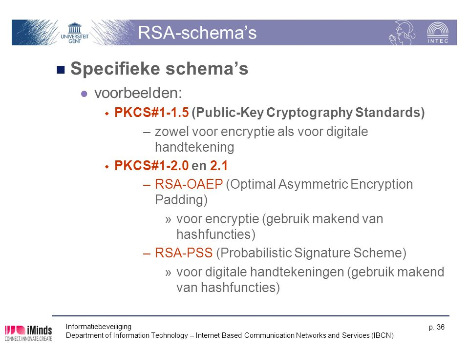 Informatiebeveiliging Department of Information Technology – Internet Based Communication Networks and Services (IBCN) p. 36 RSA-schema's Specifieke s