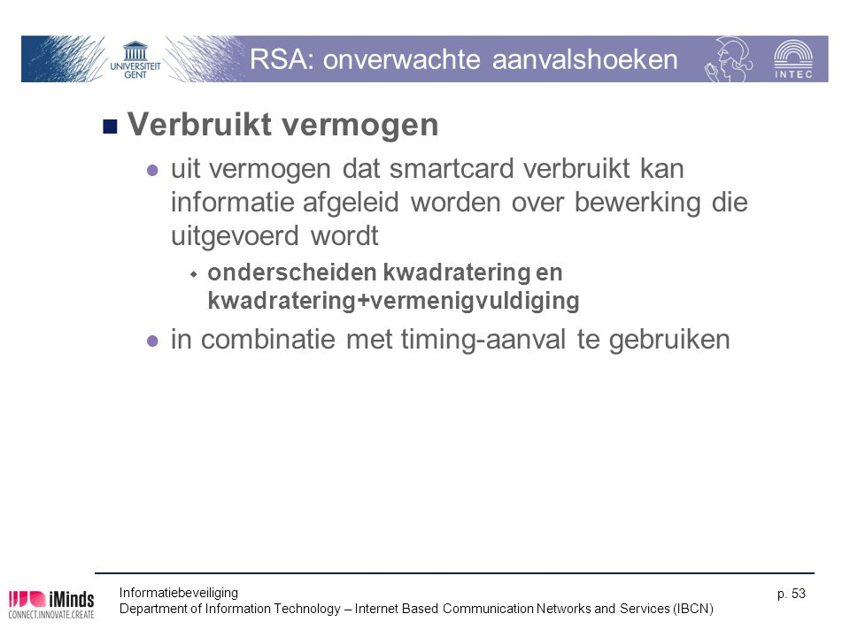 Informatiebeveiliging Department of Information Technology – Internet Based Communication Networks and Services (IBCN) p. 53 RSA: onverwachte aanvalsh