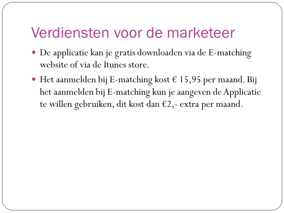 Verdiensten voor de marketeer De applicatie kan je gratis downloaden via de E-matching website of via de Itunes store. Het aanmelden bij E-matching ko