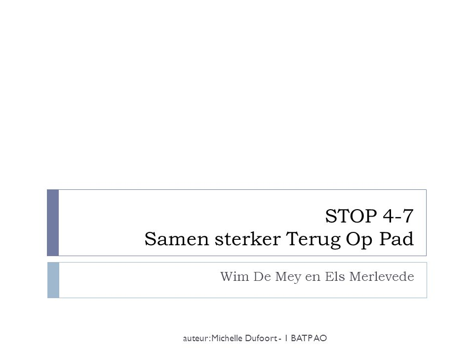 Samen sterker Terug Op Pad (STOP4-7) auteur: Michelle Dufoort - 1 BATP AO  publicatie te bestellen via www.vbjk.bewww.vbjk.be ISBN: 9789088504600 prijs: 125 euro  website: www.stop4-7.bewww.stop4-7.be  contact: stop@stop4-7.bestop@stop4-7.be