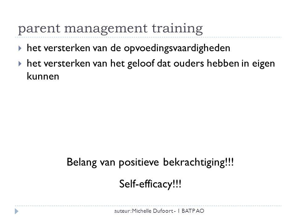 parent management training auteur: Michelle Dufoort - 1 BATP AO  het versterken van de opvoedingsvaardigheden  het versterken van het geloof dat oud