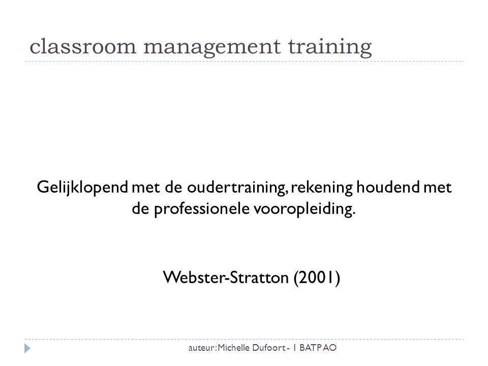 classroom management training auteur: Michelle Dufoort - 1 BATP AO Gelijklopend met de oudertraining, rekening houdend met de professionele vooropleid