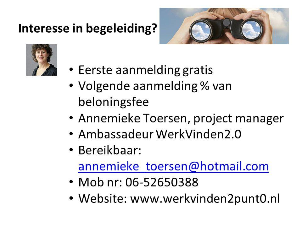 Interesse in begeleiding? Eerste aanmelding gratis Volgende aanmelding % van beloningsfee Annemieke Toersen, project manager Ambassadeur WerkVinden2.0