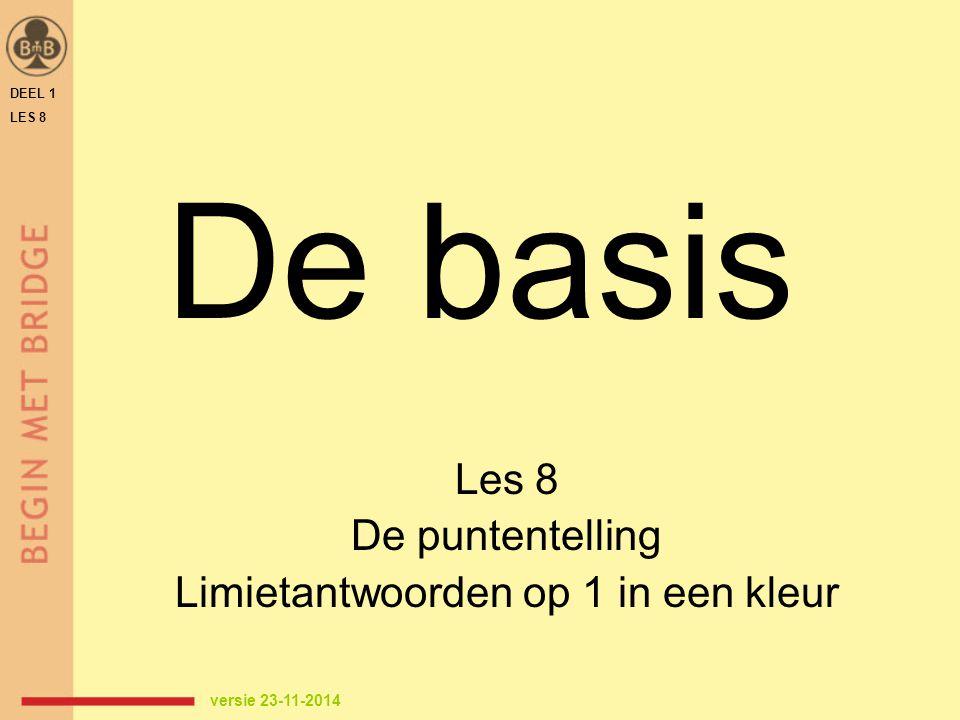 De basis Les 8 De puntentelling Limietantwoorden op 1 in een kleur DEEL 1 LES 8 versie 23-11-2014