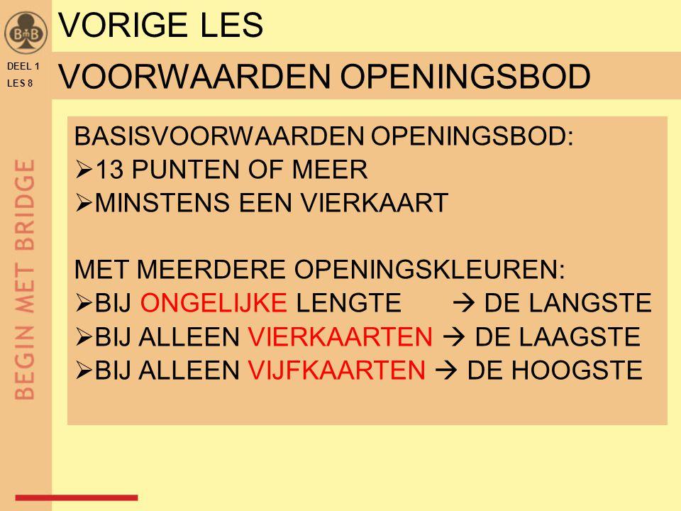 DEEL 1 LES 8 VOORWAARDEN OPENINGSBOD BASISVOORWAARDEN OPENINGSBOD:  13 PUNTEN OF MEER  MINSTENS EEN VIERKAART MET MEERDERE OPENINGSKLEUREN:  BIJ ON