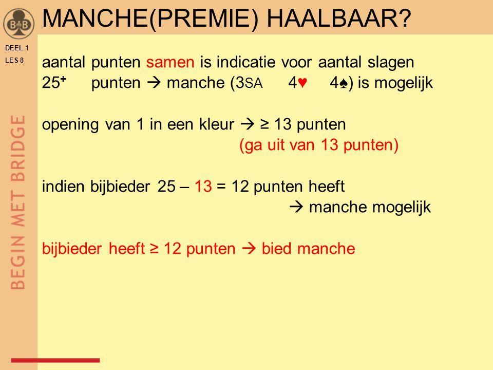 DEEL 1 LES 8 aantal punten samen is indicatie voor aantal slagen 25 + punten  manche (3 SA 4♥ 4♠) is mogelijk opening van 1 in een kleur  ≥ 13 punte