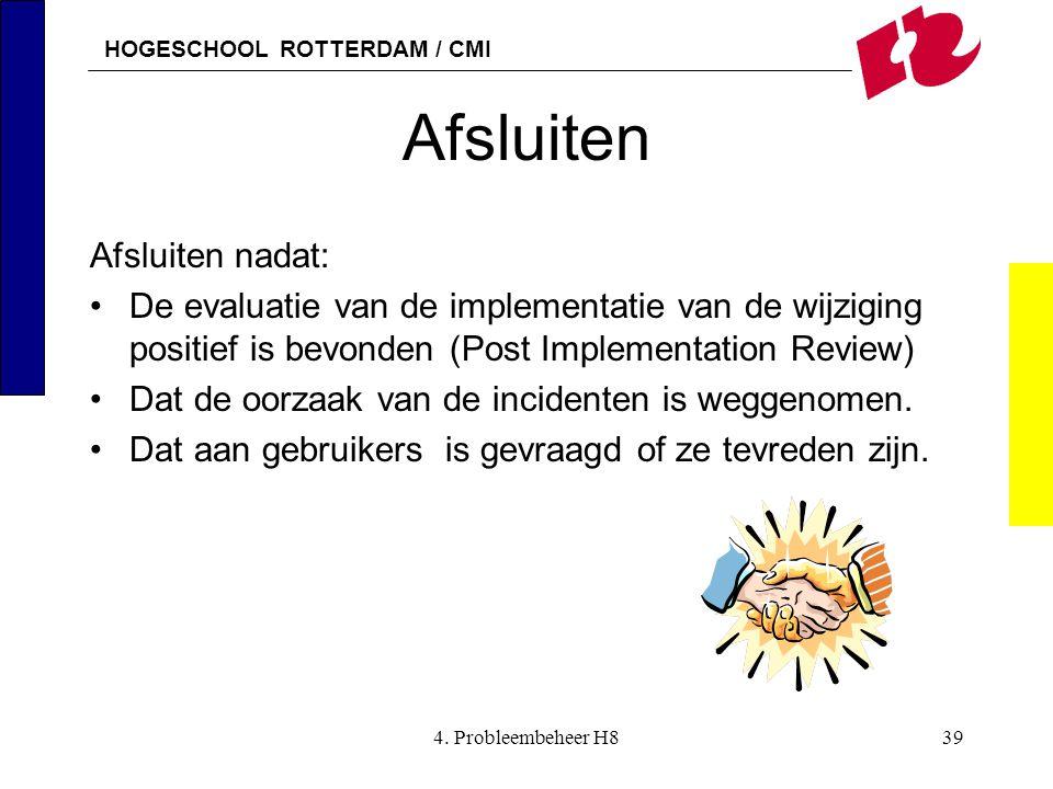 HOGESCHOOL ROTTERDAM / CMI 4. Probleembeheer H839 Afsluiten Afsluiten nadat: De evaluatie van de implementatie van de wijziging positief is bevonden (