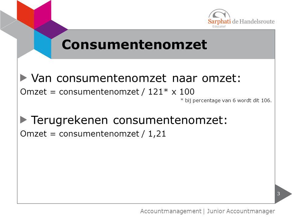 Van consumentenomzet naar omzet: Omzet = consumentenomzet / 121* x 100 * bij percentage van 6 wordt dit 106.