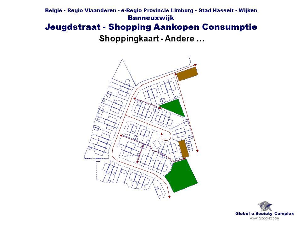 België - Regio Vlaanderen - e-Regio Provincie Limburg - Stad Hasselt - Wijken Banneuxwijk Jeugdstraat - Shopping Aankopen Consumptie Shoppingkaart - Andere … Global e-Society Complex www.globplex.com