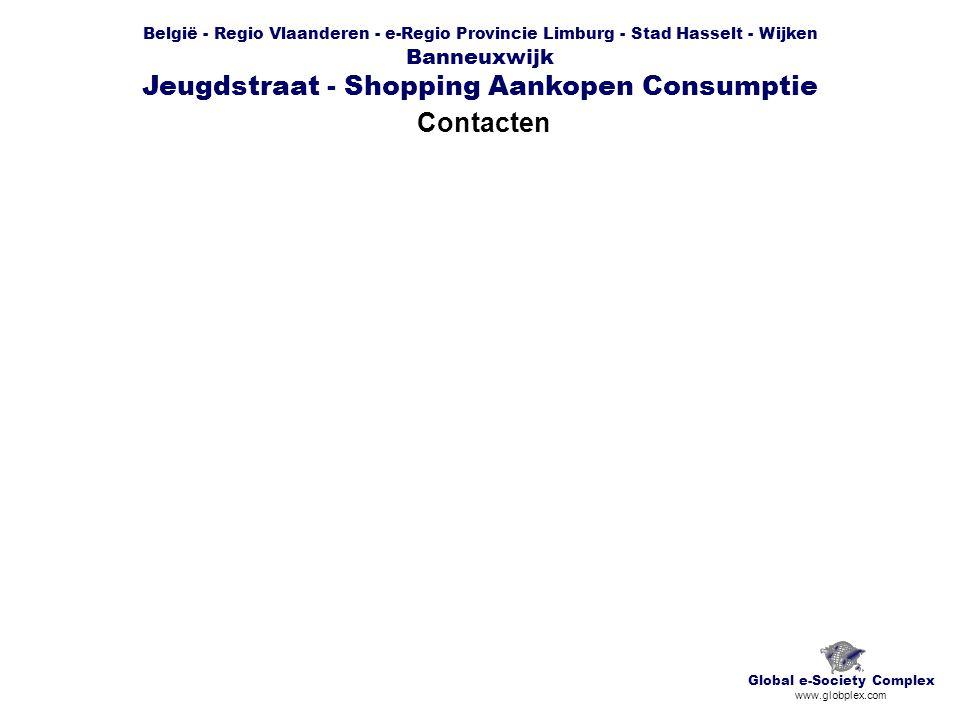België - Regio Vlaanderen - e-Regio Provincie Limburg - Stad Hasselt - Wijken Banneuxwijk Jeugdstraat - Shopping Aankopen Consumptie Contacten Global e-Society Complex www.globplex.com