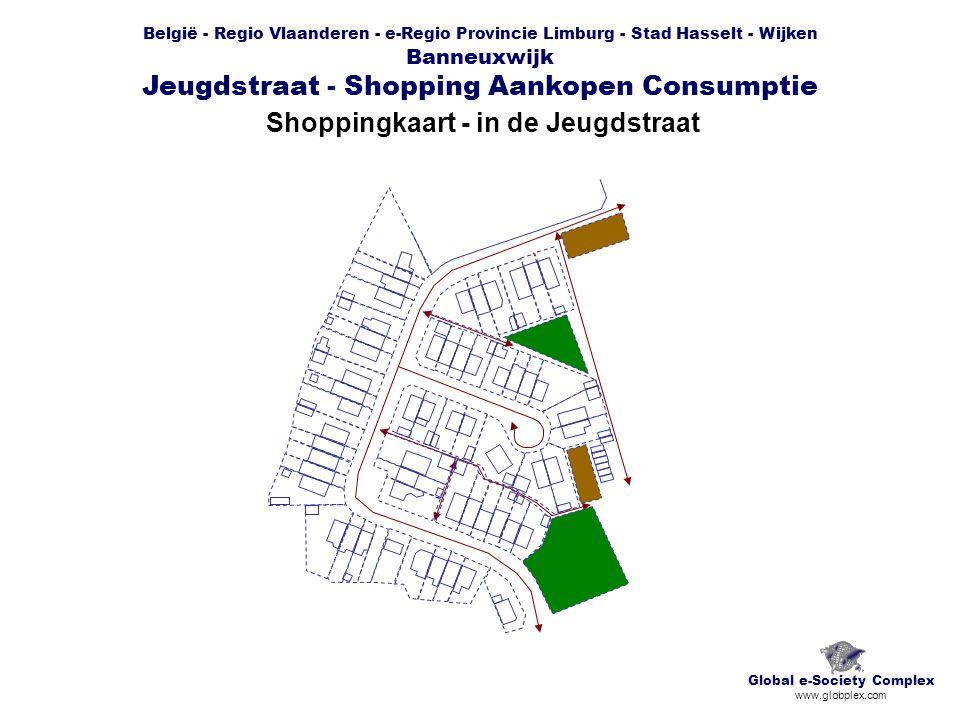 België - Regio Vlaanderen - e-Regio Provincie Limburg - Stad Hasselt - Wijken Banneuxwijk Jeugdstraat - Shopping Aankopen Consumptie Shoppingkaart - in de Jeugdstraat Global e-Society Complex www.globplex.com