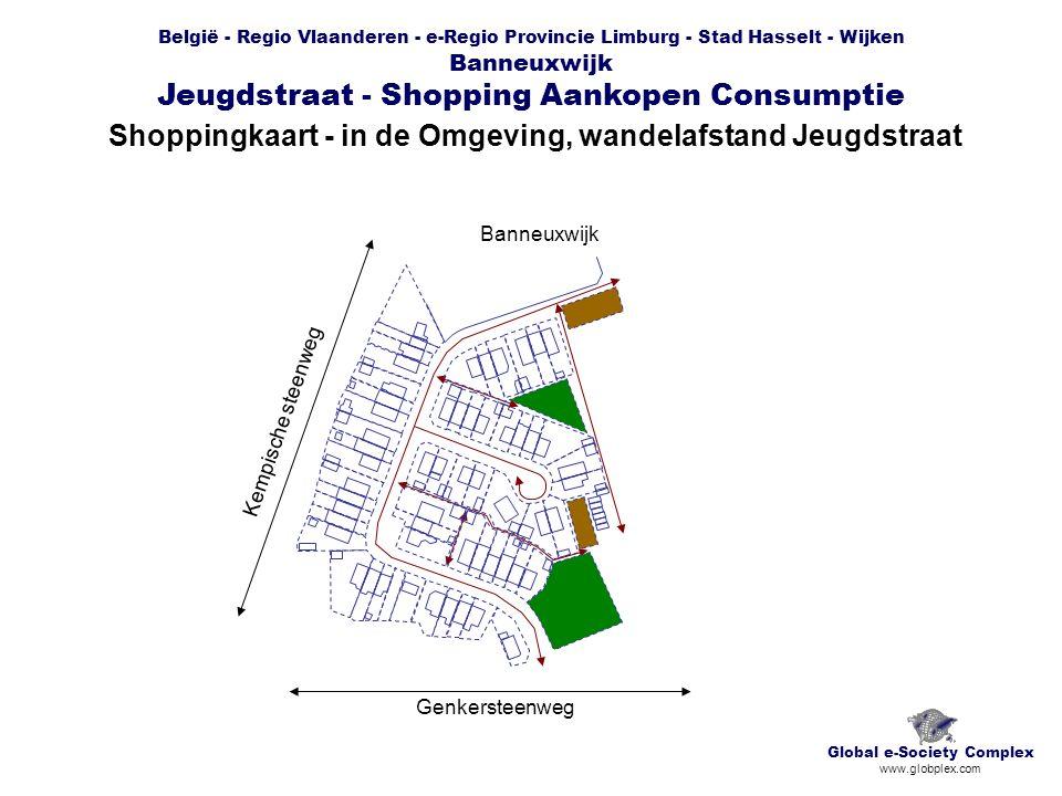 België - Regio Vlaanderen - e-Regio Provincie Limburg - Stad Hasselt - Wijken Banneuxwijk Jeugdstraat - Shopping Aankopen Consumptie Shoppingkaart - in de Omgeving, wandelafstand Jeugdstraat Global e-Society Complex www.globplex.com Kempische steenweg Genkersteenweg Banneuxwijk