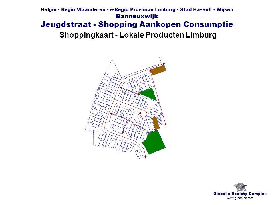 België - Regio Vlaanderen - e-Regio Provincie Limburg - Stad Hasselt - Wijken Banneuxwijk Jeugdstraat - Shopping Aankopen Consumptie Shoppingkaart - Lokale Producten Limburg Global e-Society Complex www.globplex.com