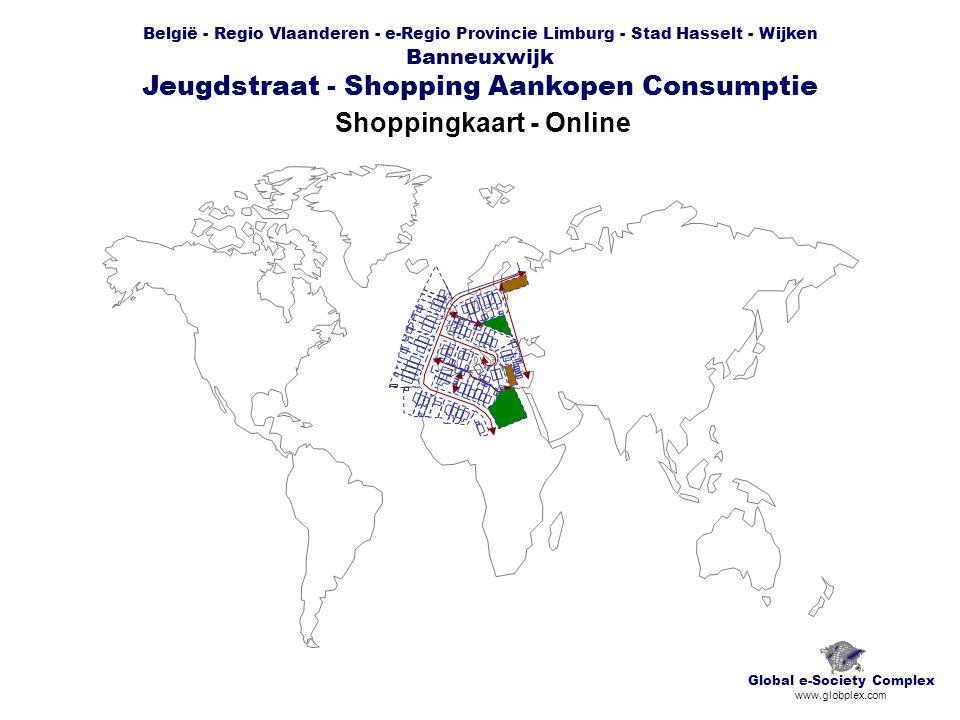België - Regio Vlaanderen - e-Regio Provincie Limburg - Stad Hasselt - Wijken Banneuxwijk Jeugdstraat - Shopping Aankopen Consumptie Shoppingkaart - Online Global e-Society Complex www.globplex.com