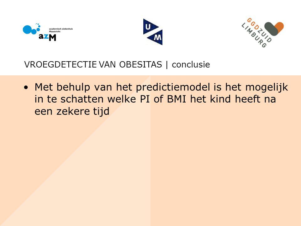 Met behulp van het predictiemodel is het mogelijk in te schatten welke PI of BMI het kind heeft na een zekere tijd VROEGDETECTIE VAN OBESITAS | conclu