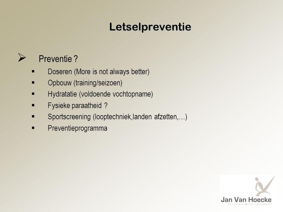 Letselpreventie  Preventie ?  Doseren (More is not always better)  Opbouw (training/seizoen)  Hydratatie (voldoende vochtopname)  Fysieke paraath