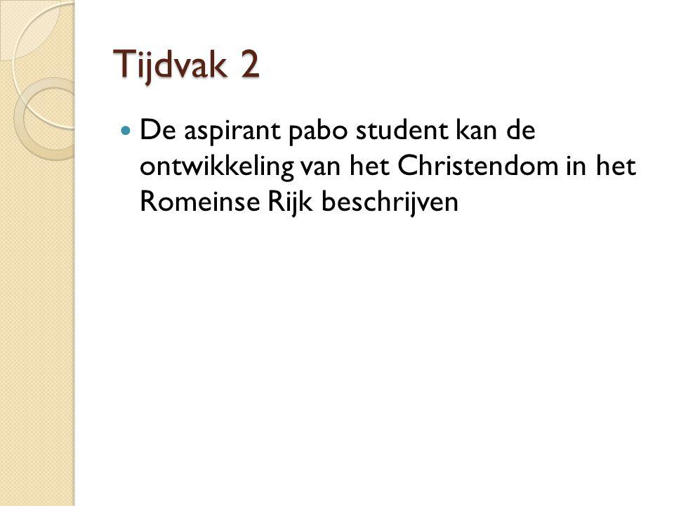 Tijdvak 2 De aspirant pabo student kan de ontwikkeling van het Christendom in het Romeinse Rijk beschrijven