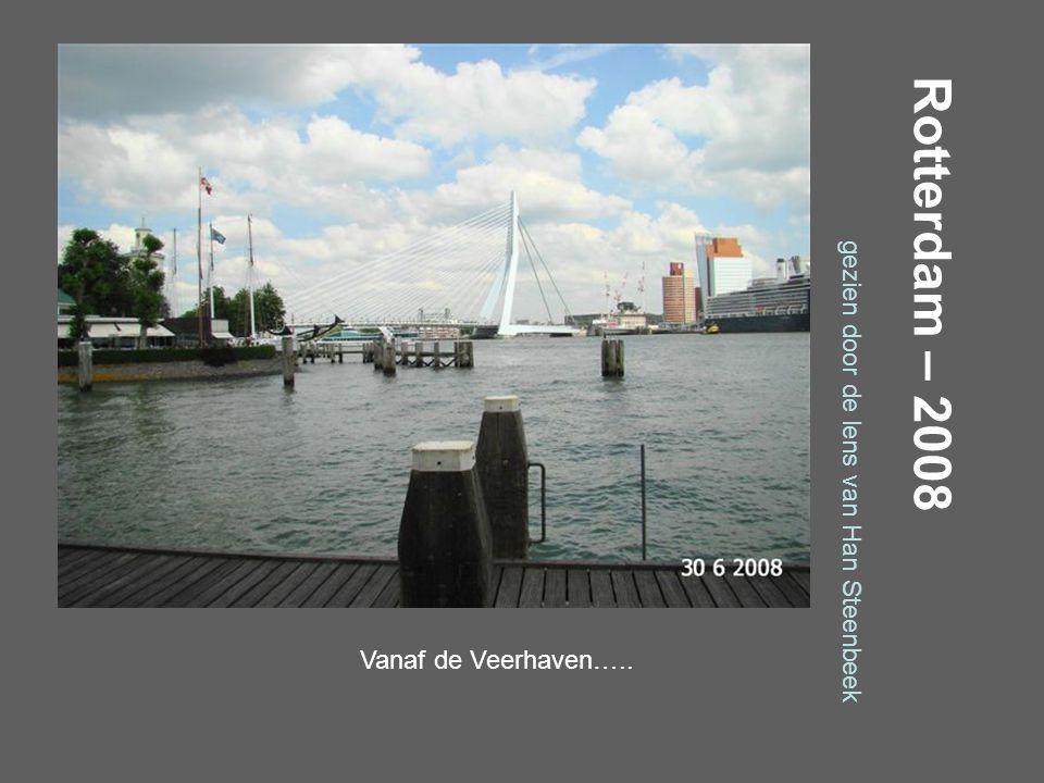 Rotterdam – 2008 gezien door de lens van Han Steenbeek Vanaf de Parkkade…..