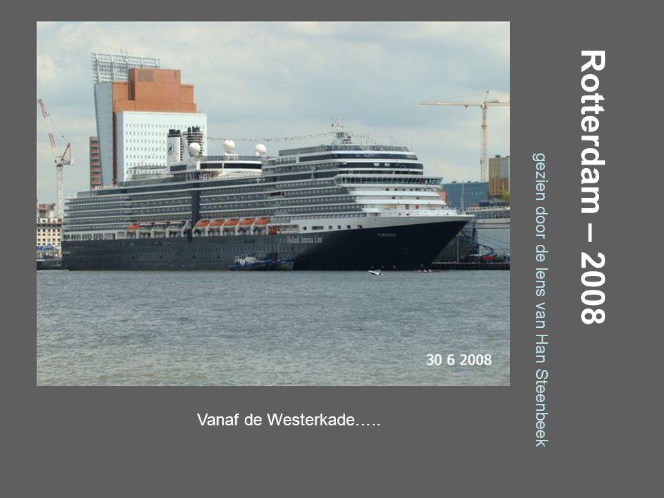 Rotterdam – 2008 gezien door de lens van Han Steenbeek Vanaf de Veerhaven …..