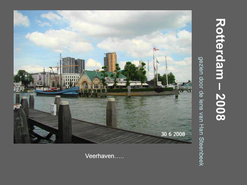 Rotterdam – 2008 gezien door de lens van Han Steenbeek Veerhaven…..