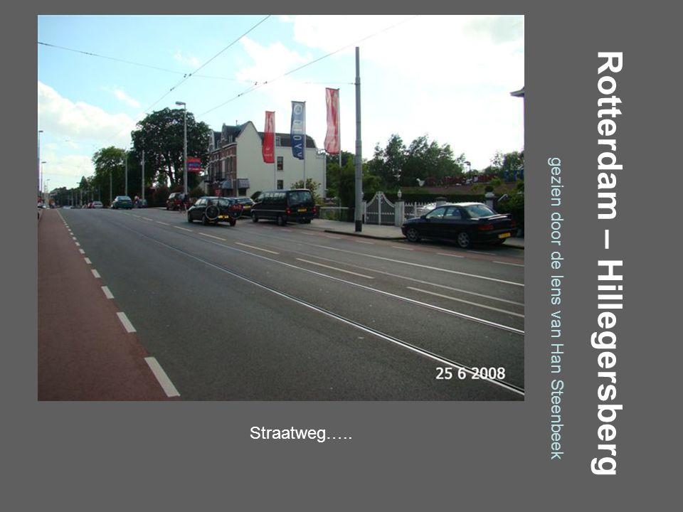 Rotterdam – Hillegersberg gezien door de lens van Han Steenbeek Straatweg…..