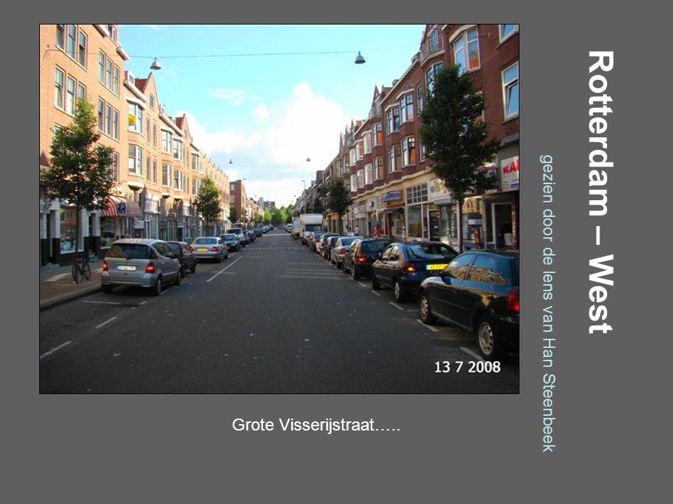 Rotterdam – West gezien door de lens van Han Steenbeek Grote Visserijplein…..