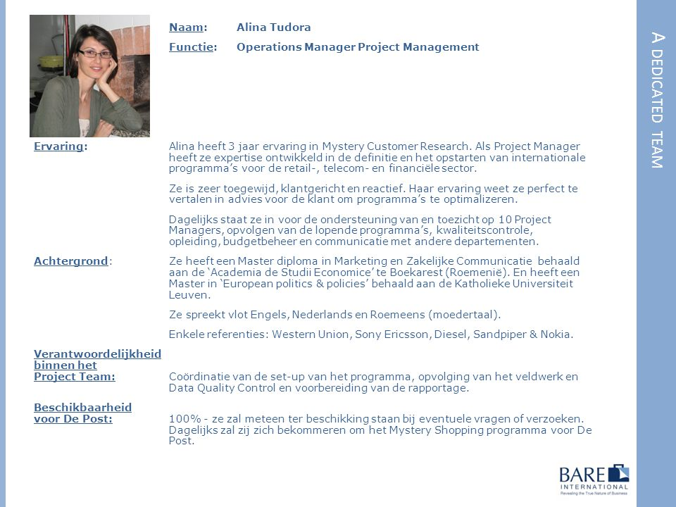 A DEDICATED TEAM Naam: Alina Tudora Functie: Operations Manager Project Management Ervaring:Alina heeft 3 jaar ervaring in Mystery Customer Research.