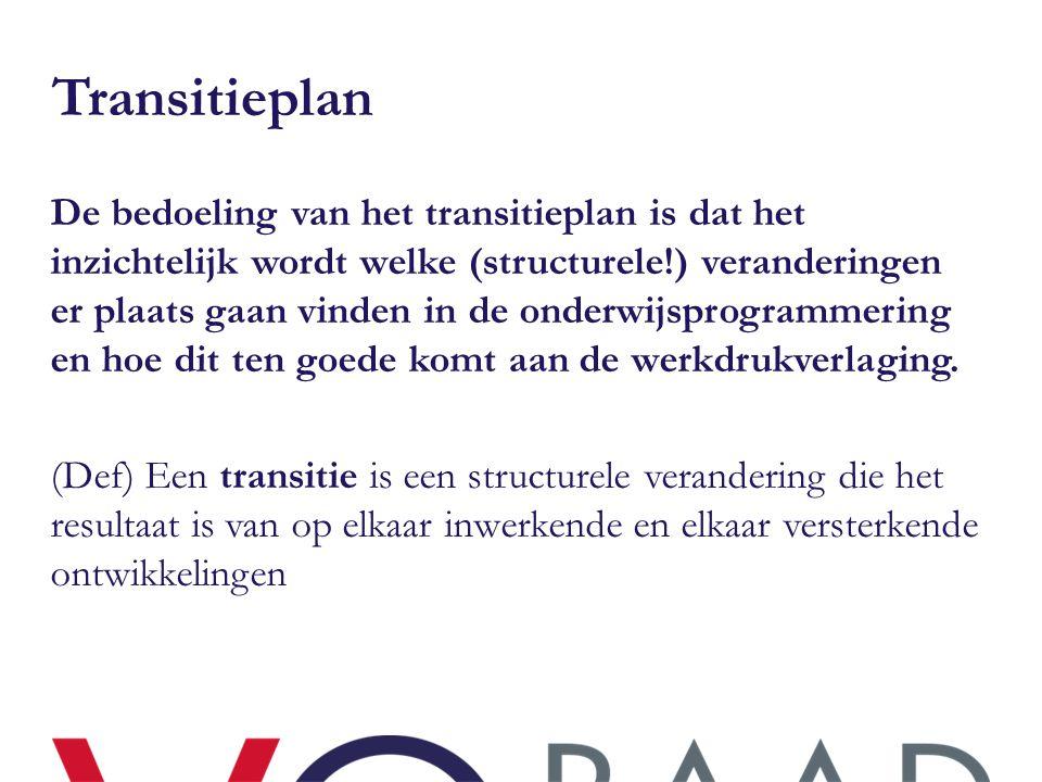 Transitieplan De bedoeling van het transitieplan is dat het inzichtelijk wordt welke (structurele!) veranderingen er plaats gaan vinden in de onderwij