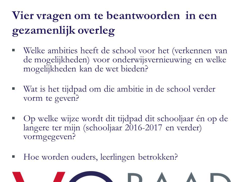 Vier vragen om te beantwoorden in een gezamenlijk overleg  Welke ambities heeft de school voor het (verkennen van de mogelijkheden) voor onderwijsver