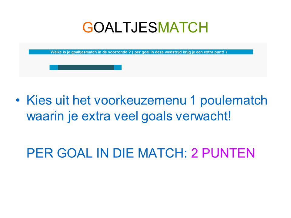 GOALTJESMATCH Kies uit het voorkeuzemenu 1 poulematch waarin je extra veel goals verwacht.