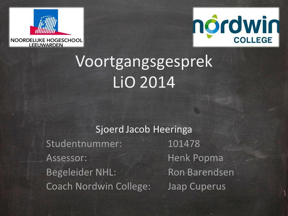 Voortgangsgesprek LiO 2014 Sjoerd Jacob Heeringa Studentnummer: 101478 Assessor: Henk Popma Begeleider NHL: Ron Barendsen Coach Nordwin College: Jaap Cuperus