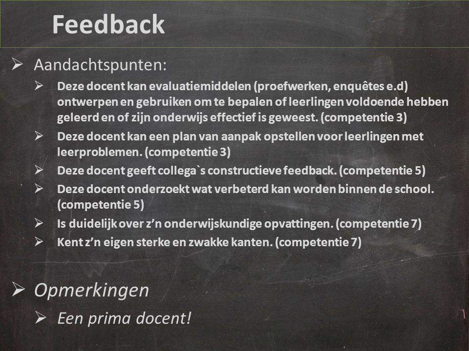 Feedback  Aandachtspunten:  Deze docent kan evaluatiemiddelen (proefwerken, enquêtes e.d) ontwerpen en gebruiken om te bepalen of leerlingen voldoende hebben geleerd en of zijn onderwijs effectief is geweest.