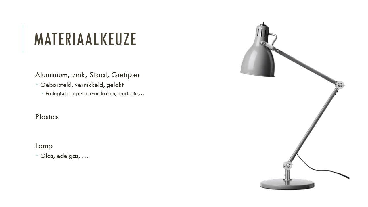 MATERIAALKEUZE Aluminium, zink, Staal, Gietijzer  Geborsteld, vernikkeld, gelakt  Ecologische aspecten van lakken, productie,… Plastics Lamp  Glas, edelgas, …