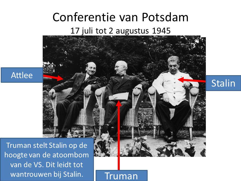 Conferentie van Potsdam 17 juli tot 2 augustus 1945 Churchill Truman Stalin Attlee Truman stelt Stalin op de hoogte van de atoombom van de VS. Dit lei
