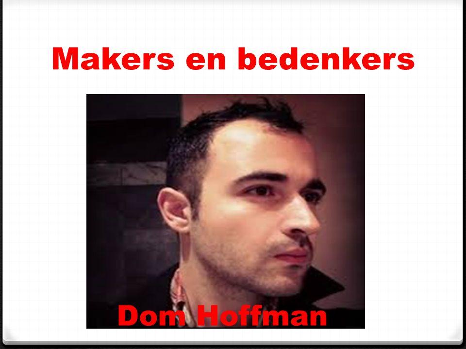 Makers en bedenkers Dom Hoffman