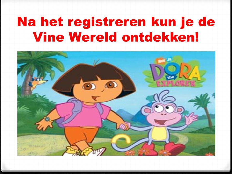 Na het registreren kun je de Vine Wereld ontdekken!