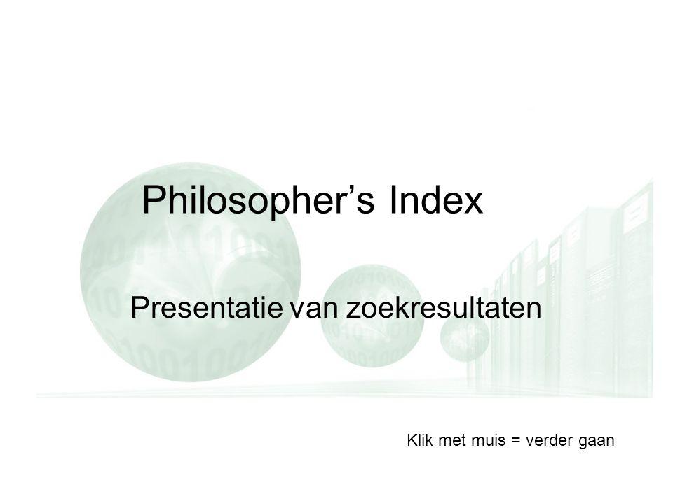 Philosopher's Index Presentatie van zoekresultaten Klik met muis = verder gaan