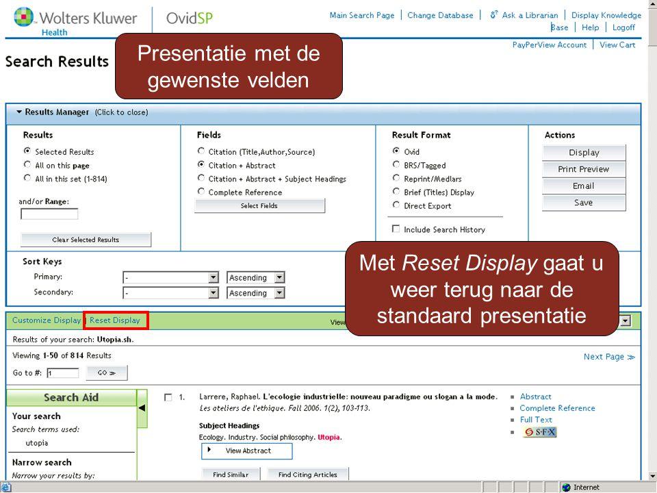 Presentatie met de gewenste velden Met Reset Display gaat u weer terug naar de standaard presentatie