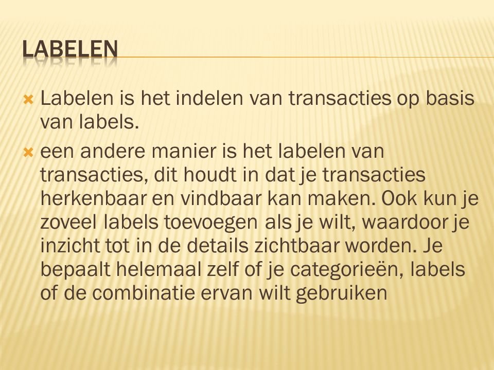  Labelen is het indelen van transacties op basis van labels.