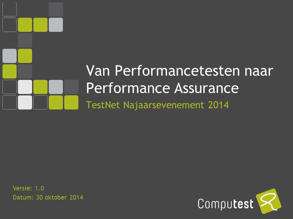 COMPUTEST BORREL – 2 Mei 2014 Van Performancetesten naar Performance Assurance TestNet Najaarsevenement 2014 Versie: 1.0 Datum: 30 oktober 2014