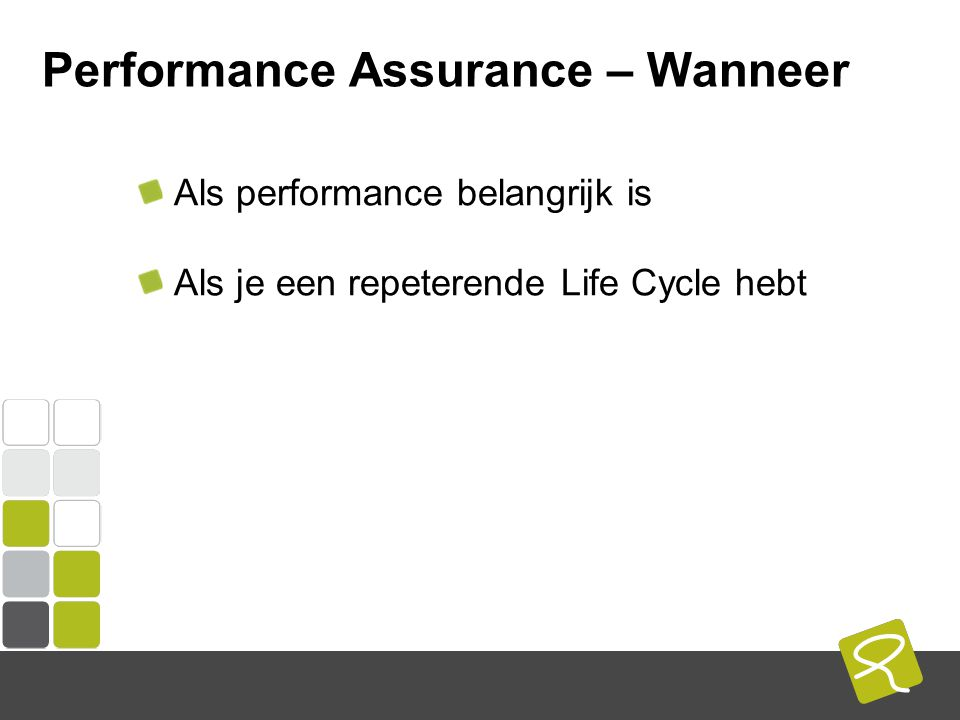 COMPUTEST BORREL – 2 Mei 2014 Performance Assurance – Wanneer Als performance belangrijk is Als je een repeterende Life Cycle hebt